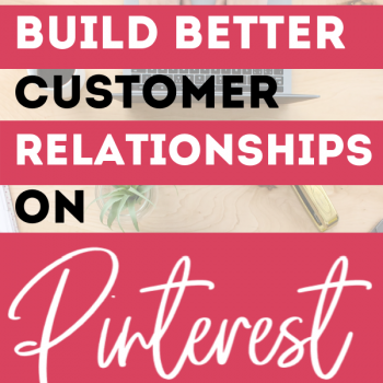 Can you really build good customer relationships on Pinterest? Learn how and why you should be using Pinterest to build relationships and create loyal followers. | #pinterestmarketing #marketingtips